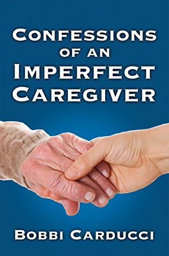 Confessions of an Imperfect Caregiver by Bobbi Carducci