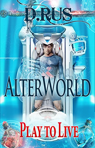 AlterWorld (Play to Live: Book #1) by D. Rus