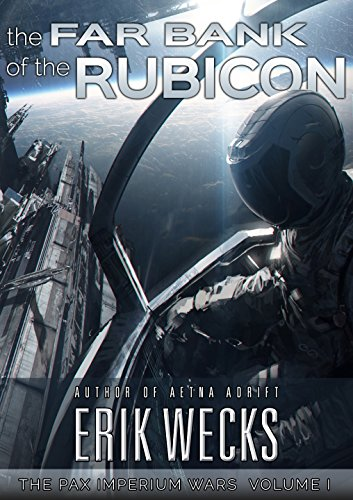 The Far Bank of the Rubicon (The Pax Imperium Wars: Volume 1) by Erik Wecks