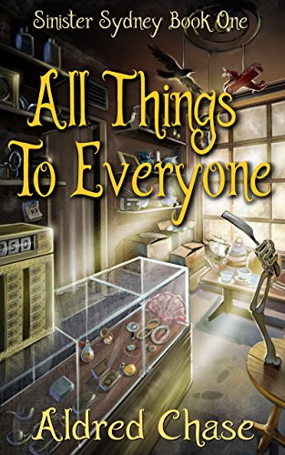 All Things To Everyone (Sinister Sydney Book 1) by Aldred Chase
