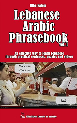 Lebanese Arabic Phrasebook Vol. 1: An effective way to learn Lebanese through practical sentences, puzzles and videos by Hiba Najem