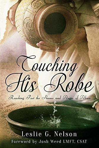 Touching His Robe: Reaching Past the Shame and Anger of Abuse by Leslie G Nelson