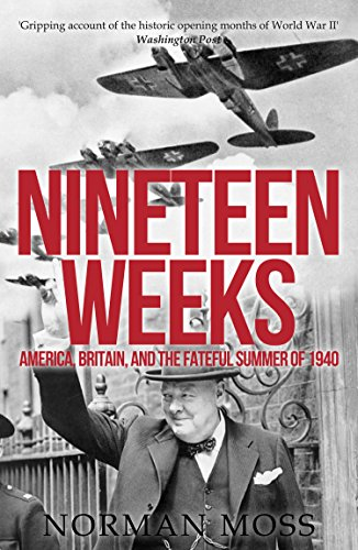 Nineteen Weeks: America, Britain, and the Fateful Summer of 1940 by Norman Moss