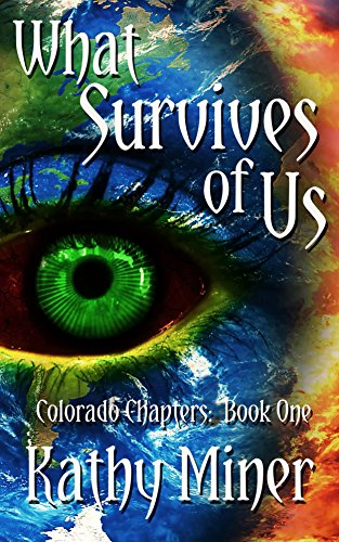 What Survives of Us (Colorado Chapters Book 1) by Kathy Miner