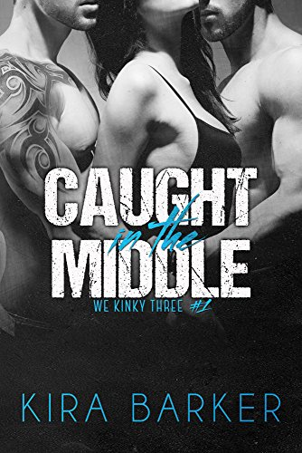 Caught in the Middle (We Kinky Three Book 1) by Kira Barker