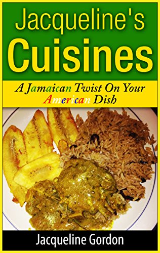 Jacqueline's Cuisines: A Jamaican Twist on Your American Dish by Jacqueline Gordon