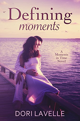 Defining Moments: A Moments In Time Novel by Dori Lavelle