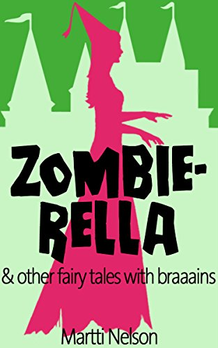 Zombierella: & Other Fairy Tales with Braaains by Martti Nelson
