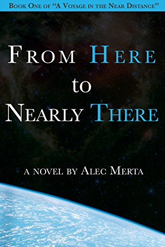 From Here to Nearly There (A Voyage in the Near Distance Book 1) by Alec Merta