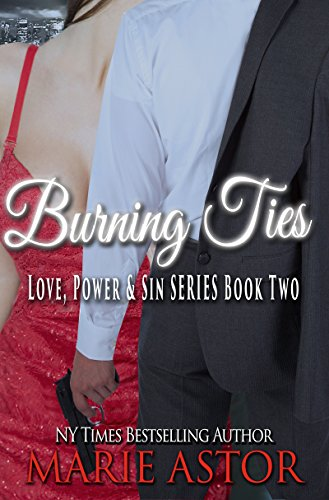 Burning Ties (Love, Power & Sin Book 2) by Marie Astor