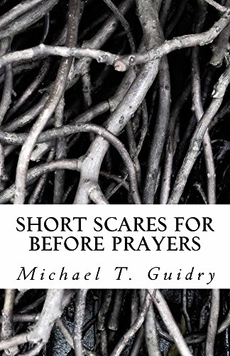 Short Scares for Before Prayers by Michael Guidry