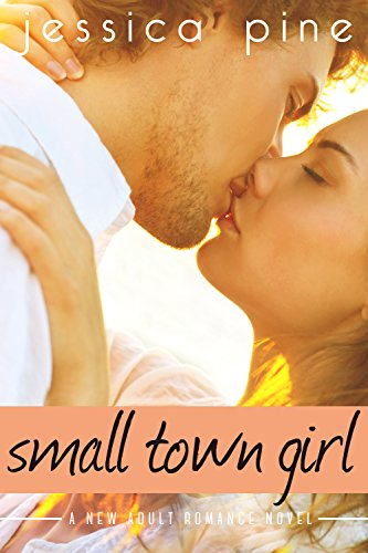 Small Town Girl: A New Adult Romance Novel by Jessica Pine