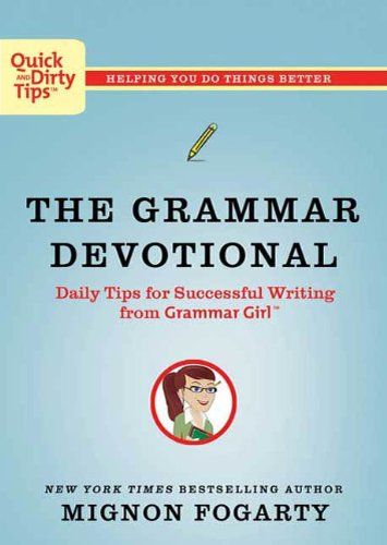 The Grammar Devotional: Daily Tips for Successful Writing from Grammar Girl (TM) (Quick & Dirty Tips) by Mignon Fogarty