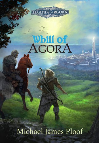 Whill of Agora: Book 1 ((Legends of Agora)) by Michael Ploof