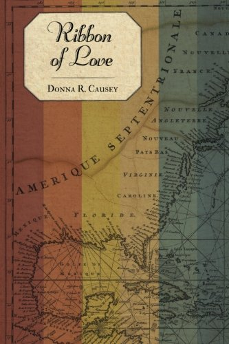 RIBBON OF LOVE: A Novel Of Colonial America: Book one in the Tapestry of Love Series by Donna R Causey