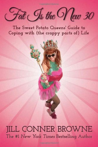 Fat Is the New 30: The Sweet Potato Queens' Guide to Coping with (the crappy parts of) Life by Jill Conner Browne