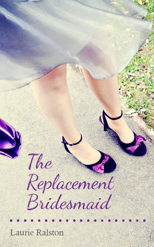 The Replacement Bridesmaid by Laurie Ralston