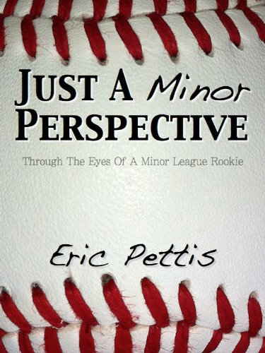 Just A Minor Perspective: Through The Eyes of a Minor League Rookie by Eric Pettis