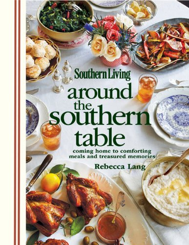 Southern Living Around the Southern Table: Coming home to comforting meals and treasured memories by Rebecca Lang