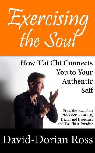 Exercising the Soul: How T'ai Chi Connects You to Your Authentic Self by David-Dorian Ross