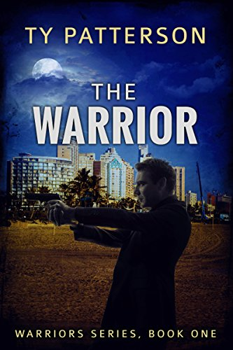 The Warrior (Warriors Book 1) by Ty Patterson