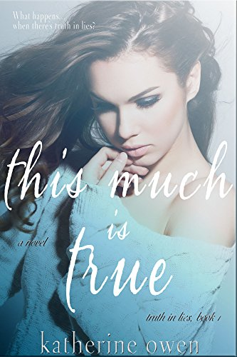 This Much Is True (Truth In Lies, book 1) by Katherine Owen
