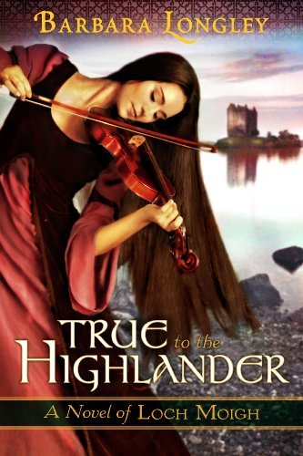 True to the Highlander (The Novels of Loch Moigh Book 1) by Barbara Longley