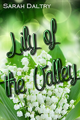 Lily of the Valley (Jack's Story): A Flowering Novel by Sarah Daltry