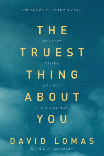 The Truest Thing about You: Identity, Desire, and Why It All Matters by David Lomas