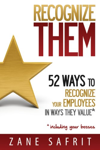 Recognize THEM!: 52 Ways to Recognize Your Employees In Ways They Value by Zane Safrit