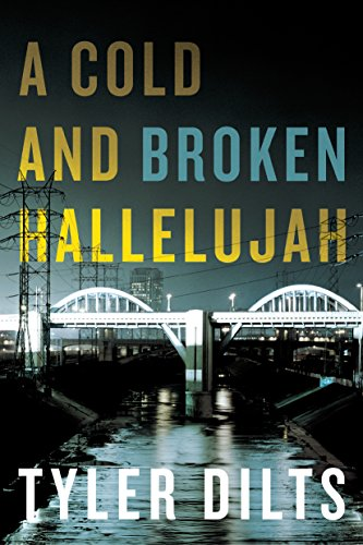 A Cold and Broken Hallelujah (Long Beach Homicide) by Tyler Dilts