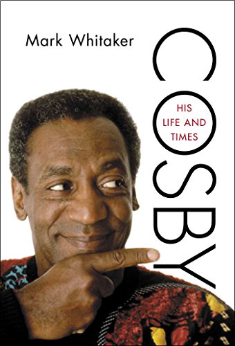 Cosby: His Life and Times by Mark Whitaker