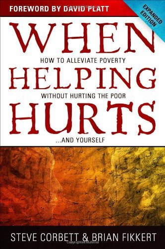When Helping Hurts SAMPLER: How to Alleviate Poverty Without Hurting the Poor . . . and Yourself by Brian Fikkert