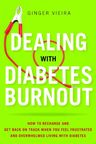 Dealing with Diabetes Burnout: How to Recharge and Get Back on Track When You Feel Frustrated and Overwhelmed Living with Diabetes by Ginger Vieira