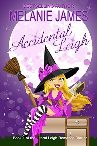 Accidental Leigh (Literal Leigh Romance Diaries Book 1) by Melanie James