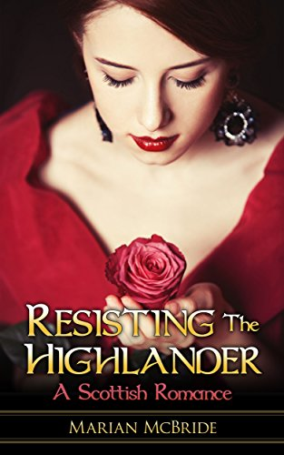 Resisting the Highlander: A Scottish Historical Romance by Marian McBride