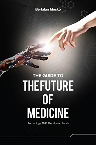 The Guide to the Future of Medicine: Technology AND The Human Touch by Bertalan Mesko
