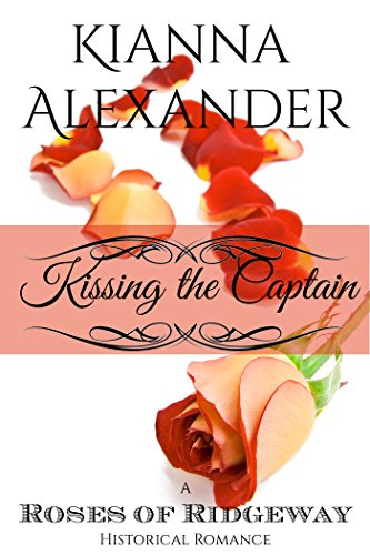 Kissing the Captain (The Roses of Ridgeway (Historical Romance) Book 1) by Kianna Alexander