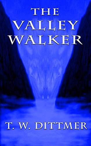 The Valley Walker by T. W. Dittmer
