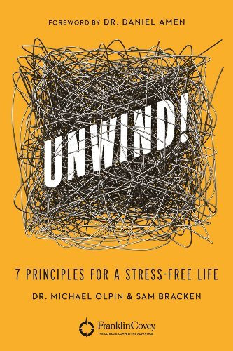 Unwind!: 7 Principles for a Stress-Free Life by Michael Olpin
