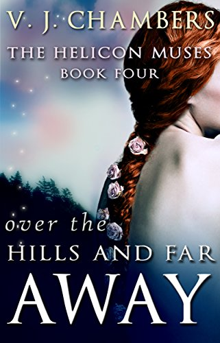 Over the Hills and Far Away (The Helicon Muses Book 4) by V. J. Chambers