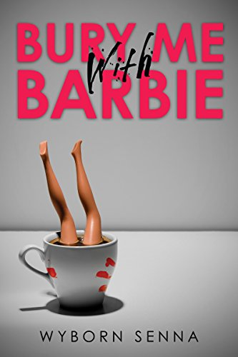 Bury Me With Barbie by Wyborn Senna