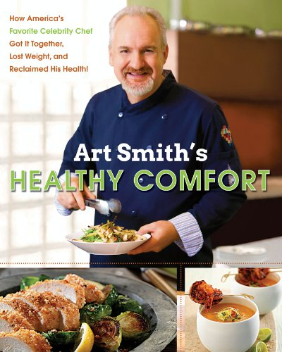 Art Smith's Healthy Comfort: How America's Favorite Celebrity Chef Got it Together, Lost Weight, and Reclaimed His Health! by Art Smith
