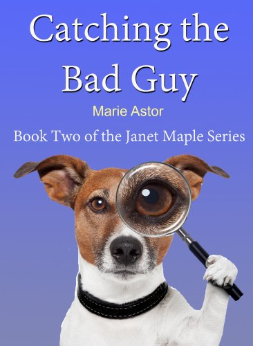 Catching the Bad Guy (Janet Maple Series Book 2) by Marie Astor
