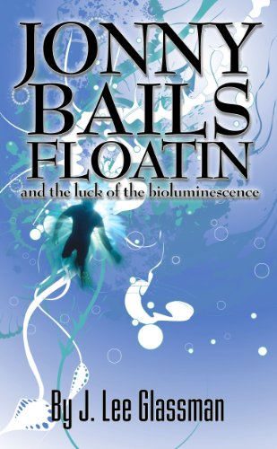 Jonny Bails Floatin and the Luck of the Bioluminescence by J.Lee Glassman