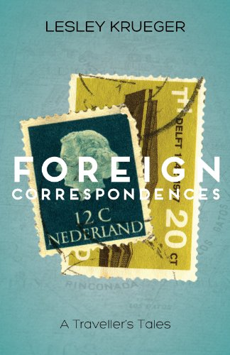 Foreign Correspondences, A Traveller's Tales by Lesley Krueger