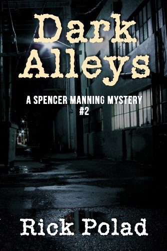 Dark Alleys (A Spencer Manning Mystery Book 2) by Rick Polad