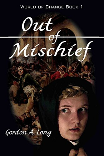 Out of Mischief: World of Change Book 1 by Gordon A. Long
