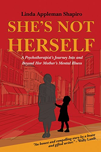 She's Not Herself: A psychotherapist's journey into and beyond her mother's mental illness by Linda Appleman Shapiro