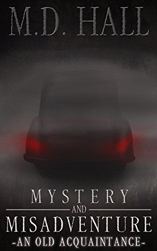 Mystery and Misadventure - An Old Acquaintance by M.D. Hall